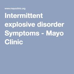 Intermittent explosive disorder Symptoms - Mayo Clinic
