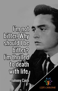 """""""I'm not bitter. Why should I be bitter? I'm thrilled to death with life. Quotes By Famous People, People Quotes, Me Quotes, Johnny Cash Quotes, Just Girly Things, Country Singers, Meaningful Quotes, Bitter, Girly Things"""