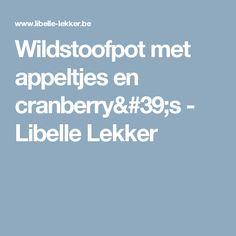 Wildstoofpot met appeltjes en cranberry's - Libelle Lekker