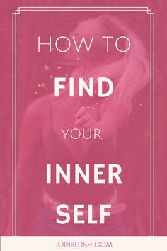 the best advice you can find on how to get to know yourself, self confidence, self empowerment, boundaries