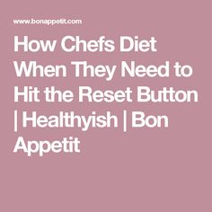 How Chefs Diet When They Need to Hit the Reset Button | Healthyish | Bon Appetit