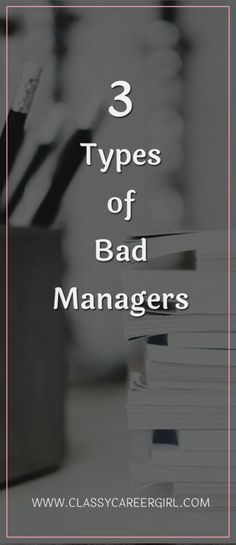 The worst!  http://www.classycareergirl.com/2016/07/managers-bad-types/