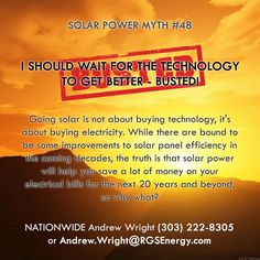 MYTH #48 - I SHOULD WAIT FOR THE TECHNOLOGY TO GET BETTER - BUSTED! Going solar…