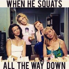 When he squats all the way down... chicks watch too... lol