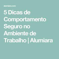 5 Dicas de Comportamento Seguro no Ambiente de Trabalho | Alumiara