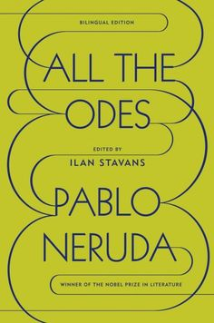 All the odes / Pablo Neruda ; edited by Ilan Stavans.