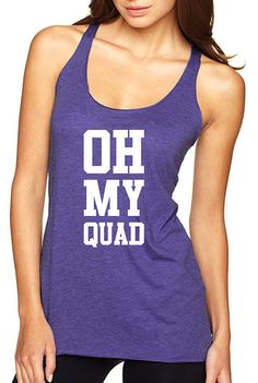 """Who says strength training is just for dudes? We love this """"Oh My Quad"""" tank. Give one to your workout buddy, or gift yourself with one!"""