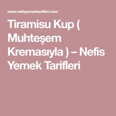 Tiramisu Kup ( Muhteşem Kremasıyla ) – Nefis Yemek Tarifleri