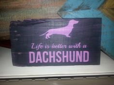 Painted sign made from recycled wood pallets. We LOVE our 2 Dachshunds. Sells for $8 plus any shipping charges. Item # 174