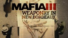 Mafia 3 Gameplay Trailer Series  The World of New Bordeaux #3  Weapons