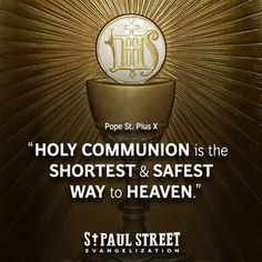 """Quote of the Day – August 21 #pinterest #stpopepiusx """"HOLY COMMUNION is the shortest and the safest way to heaven."""" ~~~~~ St Pope Pius X ~~~~~ (Saint of the Day)"""