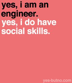 #engineer #social_skills #yes_but_no     Yes, but no