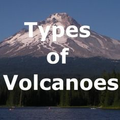 4 Different Types of Volcanoes: Cinder Cones, Lava Domes, Shield and Composite Volcanoes