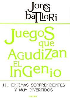 JUEGOS QUE AGUDIZAN EL INGENIO Autor: BATLLORI Editorial: NARCEA Año: 2012