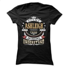 ASHLEIGH .Its an ASHLEIGH Thing You Wouldnt Understand  - #off the shoulder sweatshirt #sweaters for fall. PURCHASE NOW => https://www.sunfrog.com/LifeStyle/ASHLEIGH-Its-an-ASHLEIGH-Thing-You-Wouldnt-Understand--T-Shirt-Hoodie-Hoodies-YearName-Birthday-64750164-Ladies.html?68278