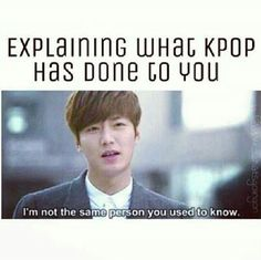 True story. with both kpop and kdramas ^-^