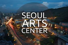 Seoul Arts Center – O maior complexo cultural de Seul