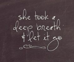 She took a deep breath, and she let it go.