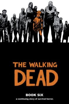 The Walking Dead, Book Six by Robert Kirkman, Charlie Adlard, Cliff Rathburn - Cool graphic novel series