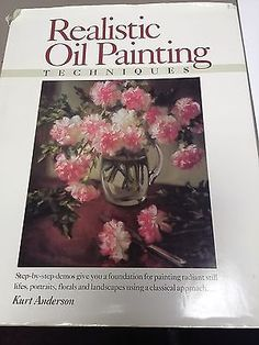 Realistic Oil Painting Techniques KURT ANDERSON Art Instruction Book Crafts:Art Supplies:Instruction Books & Media www.internetauctionservicesllc.com $24.95