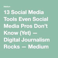 13 Social Media Tools Even Social Media Pros Don't Know (Yet) — Digital Journalism Rocks — Medium