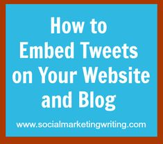 How to Embed Tweets on Your Website and Blog http://socialmarketingwriting.com/how-to-embed-tweets-on-your-website-and-blog/