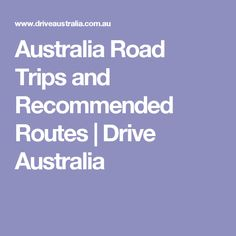 Australia Road Trips and Recommended Routes | Drive Australia