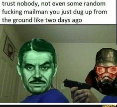 Trust nobody, not even some random fucking mailman you just dug up from the ground like two days ago - iFunny :) Fallout Funny, Fallout 2, Fallout Cosplay, Fallout New Vegas, Fallout Comics, Bioshock Cosplay, Vegas Memes, Fall Out Boy Memes, Dug Up