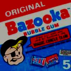 Those were the days! Bazooka chewing gum. We want it back!!!