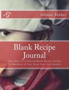 Blank Recipe Journal: Your Own Personalized Blank Recipe Journal To Maximize & Fast Track Your Diet
