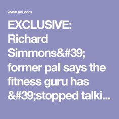 EXCLUSIVE: Richard Simmons' former pal says the fitness guru has 'stopped talking to many loving' friends - AOL Entertainment