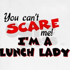 1000 images about lunch lady quotes on pinterest