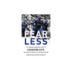 Fearless : The Amazing Underdog Story of Leicester City, the Greatest Miracle in Sports History