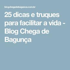 25 dicas e truques para facilitar a vida - Blog Chega de Bagunça