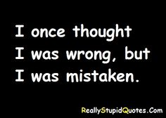 Stupid Quotes 22 Best Really Stupid Quotes images | Stupid quotes, I am sorry, I  Stupid Quotes
