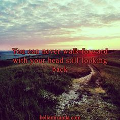 """""""You can never walk forward with your head still looking back"""" - Bella Miranda #quotes #JAGEntPR"""