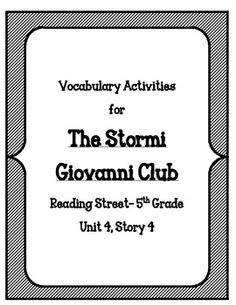 "The Stormi Giovanni Club Vocabulary Activities for 5th Grade Reading Street-  This is a set of 12 different vocabulary activities and games for the story The Stormi Giovanni Club, which is a story from Reading Street's 5th Grade manual.     The activities have been developed to help students make real, authentic connections with words that go beyond basic ""recalling the definitions."" Some games are modeled after real board games."