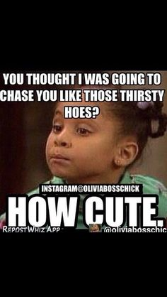 This couldn't possibly me more about me than it already is. The kid couldn't be a thirsty bitch if she tried.