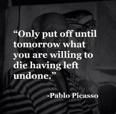 Only put off until tomorrow what you are willing to die having left... | Pablo Picasso Picture Quotes | Quoteswave