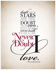 "Tattoo Ideas & Inspiration - Quotes & Sayings | ""Doubt thou the stars are fire, doubt that the sun doth move, doubt truth to be a liar, never doubt I love"" - William Shakespeare Quote 