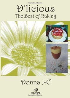 D'Licious : The Best of Baking by Donna J-C https://www.amazon.com/dp/1425127142/ref=cm_sw_r_pi_dp_x_1fTVyb7M9GFDZ