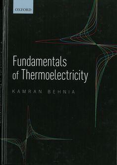 Fundamentals of thermoelectricity / Kamran Behnia
