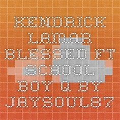 Kendrick Lamar - Blessed Ft School Boy Q by JaySoul87
