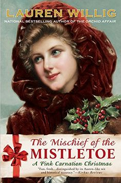 The Mischief of the Mistletoe: A Pink Carnation Christmas (Pink Carnation series Book 7) by Lauren Willig