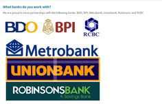 What banks do you work with?  We are proud to have partnerships with the following banks: BDO, BPI, Metrobank, Unionbank, Robinsons and RCBC  NOTE: We are not able to cater to customers who do not have a bank account with one of these 6 banks. In addition, please do not open an account with one of these for the purposes of getting a loan, we require at least 3 months of bank statements and history for our loans.