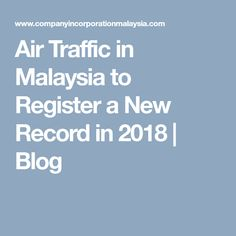 Air Traffic in Malaysia to Register a New Record in 2018 Aviation Industry, About Me Blog, News