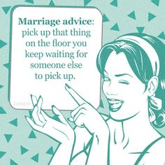 "Parenting Quote: ""Marriage advice: pick up that thing on the floor you keep waiting for someone else to pick up."""