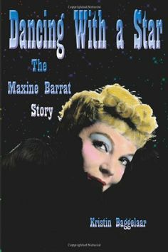Dancing With a Star: The Maxine Barrat Story by Kristin Baggelaar. $25.00. Publisher: Midnight Marquee Press, Inc. (December 17, 2012). Publication: December 17, 2012