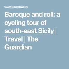 Baroque and roll: a cycling tour of south-east Sicily   Travel   The Guardian
