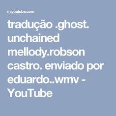 tradução .ghost. unchained mellody.robson castro.  enviado por eduardo..wmv - YouTube